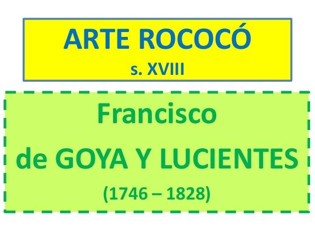 ARTE ROCOCÓ s. XVIII Francisco de GOYA Y LUCIENTES (1746 – 1828)
