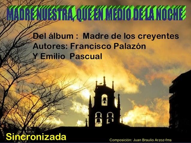 Composición: Juan Braulio Arzoz-fmsSincronizada Del álbum : Madre de los creyentes Autores: Francisco Palazón Y Emilio Pas...