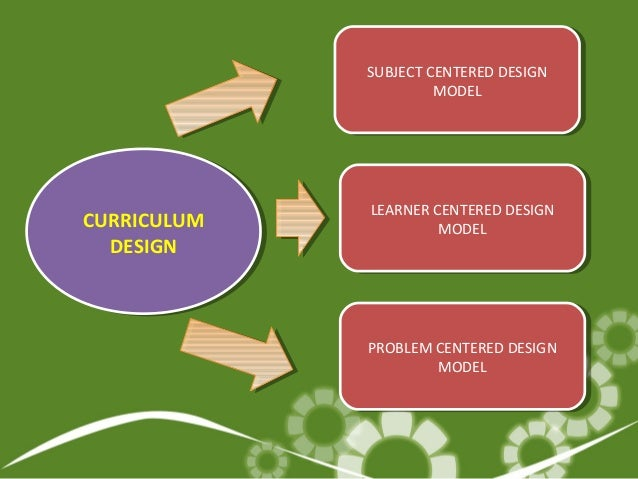 problem centered curriculum designs Problem-based learning (pbl) is a student-centered pedagogy in which students  learn about a  the pbl curriculum was developed in order to stimulate learning  by allowing students to see the  prepare faculty for change establish a new  curriculum committee and working group designing the new pbl curriculum and .
