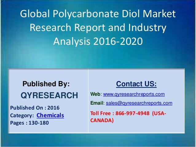 Global Polycarbonate Diol Market Research Report and Industry Analysis 2016-2020 Published By: QYRESEARCH Published On : 2...