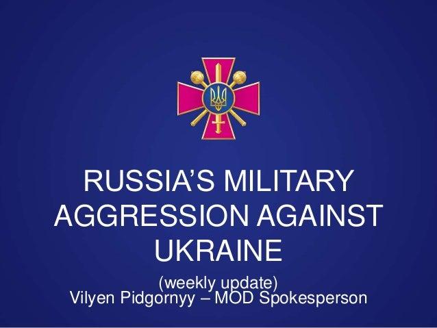 Vilyen Pidgornyy – MOD Spokesperson RUSSIA'S MILITARY AGGRESSION AGAINST UKRAINE (weekly update)