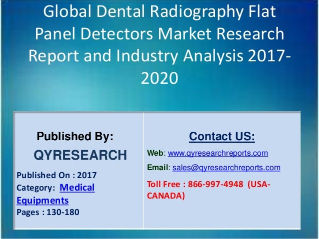 Global Dental Radiography Flat Panel Detectors Market Research Report and Industry Analysis 2017- 2020 Published By: QYRES...