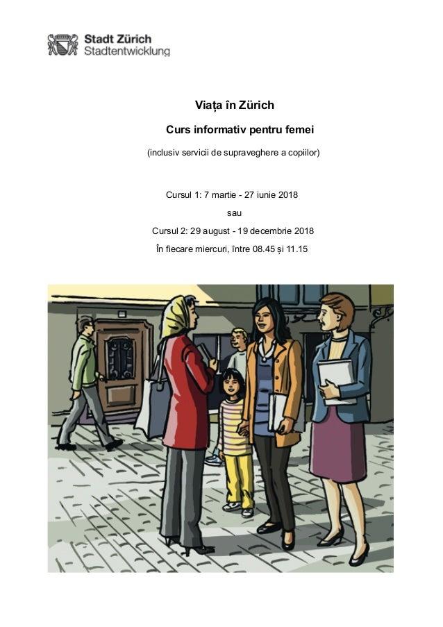 ! Viața în Zürich Curs informativ pentru femei (inclusiv servicii de supraveghere a copiilor) Cursul 1: 7 martie - 27 iuni...