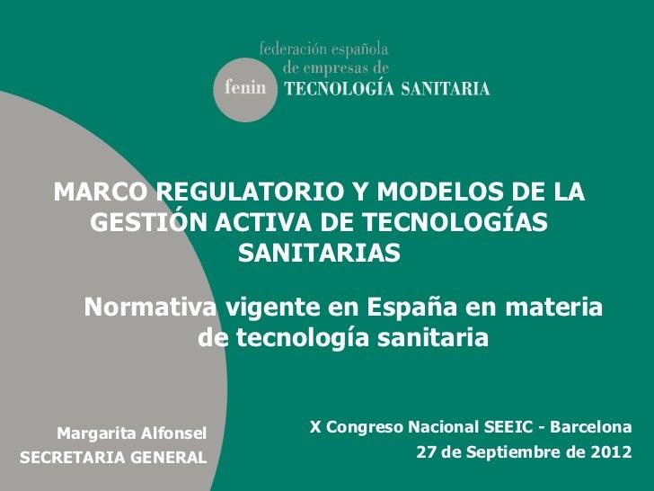 MARCO REGULATORIO Y MODELOS DE LA     GESTIÓN ACTIVA DE TECNOLOGÍAS              SANITARIAS      Normativa vigente en Espa...
