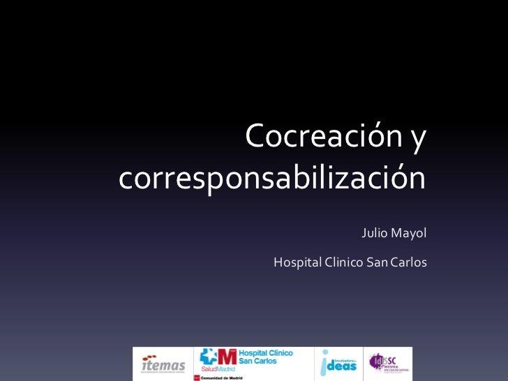 Cocreación ycorresponsabilización                         Julio Mayol          Hospital Clinico San Carlos