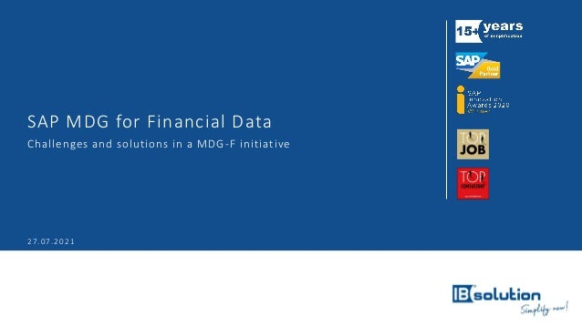 SAP MDG for Financial Data 27.07.2021 Challenges and solutions in a MDG-F initiative