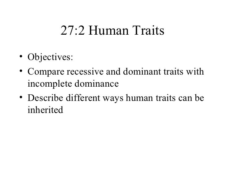 27:2 Human Traits• Objectives:• Compare recessive and dominant traits with  incomplete dominance• Describe different ways ...
