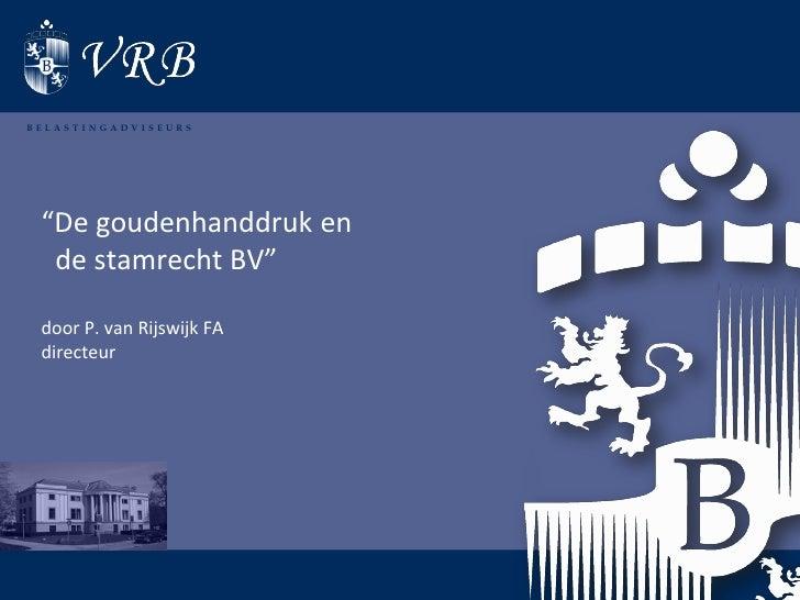 """BELASTINGADVISEURS      """"De goudenhanddruk en   de stamrecht BV""""   door P. van Rijswijk FA  directeur"""