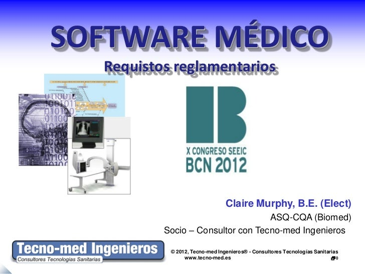 SOFTWARE MÉDICO  Requistos reglamentarios                                Claire Murphy, B.E. (Elect)                      ...