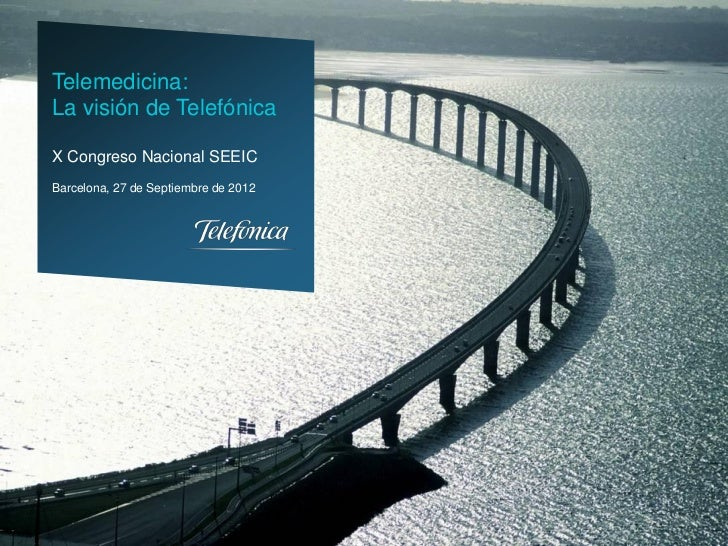 Telemedicina:La visión de TelefónicaX Congreso Nacional SEEICBarcelona, 27 de Septiembre de 2012