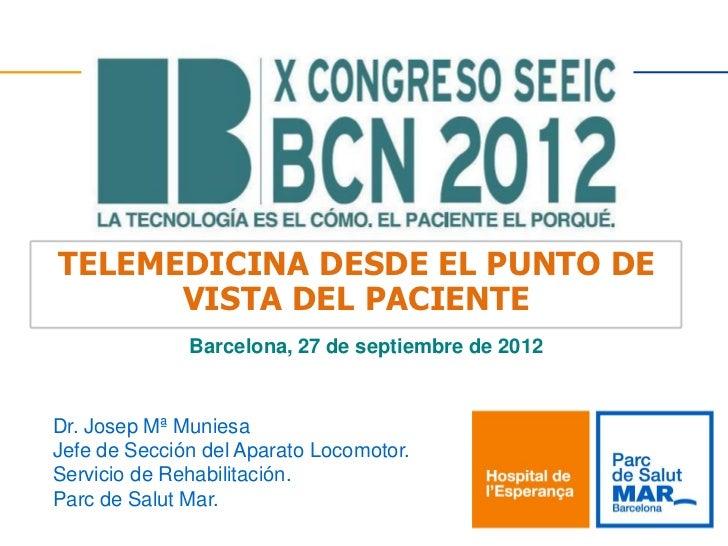 TELEMEDICINA DESDE EL PUNTO DE      VISTA DEL PACIENTE              Barcelona, 27 de septiembre de 2012Dr. Josep Mª Munies...