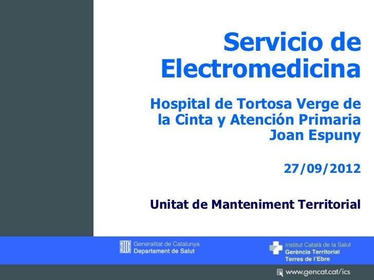 Servicio de ElectromedicinaHospital de Tortosa Verge de la Cinta y Atención Primaria                 Joan Espuny          ...