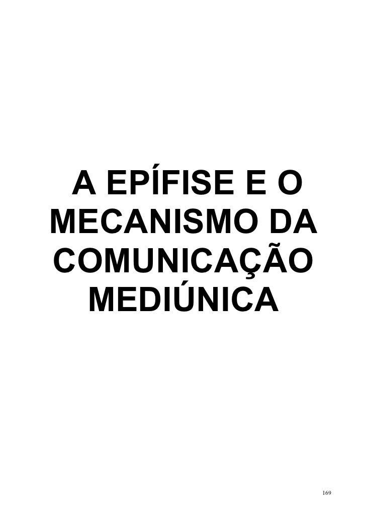 A EPÍFISE E OMECANISMO DACOMUNICAÇÃO  MEDIÚNICA                 169