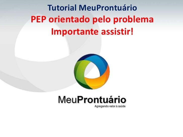Tutorial MeuProntuárioPEP orientado pelo problema    Importante assistir!