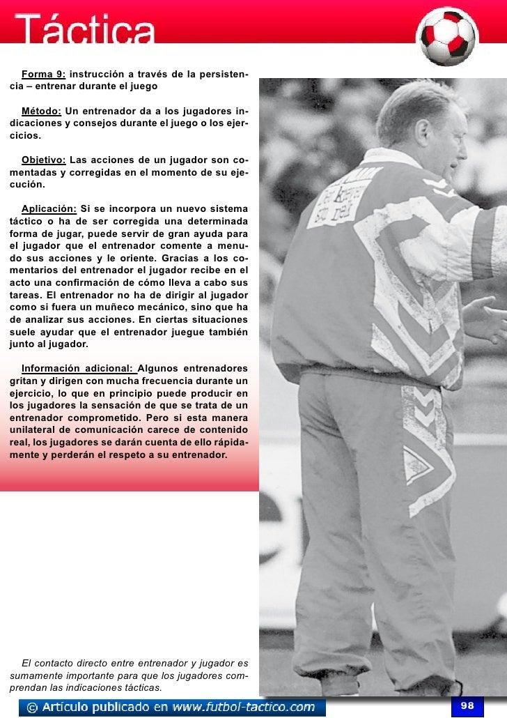 Forma 9: instrucción a través de la persisten-cia – entrenar durante el juego   Método: Un entrenador da a los jugadores i...
