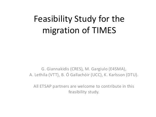 Feasibility Study for the migration of TIMES G. Giannakidis (CRES), M. Gargiulo (E4SMA), A. Lethila (VTT), B. Ó Gallachóir...
