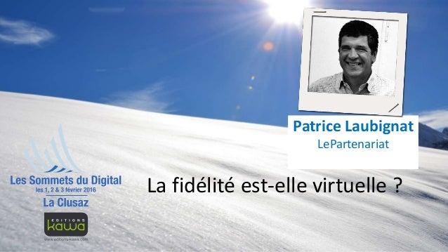 La fidélité est-elle virtuelle ? Patrice Laubignat LePartenariat