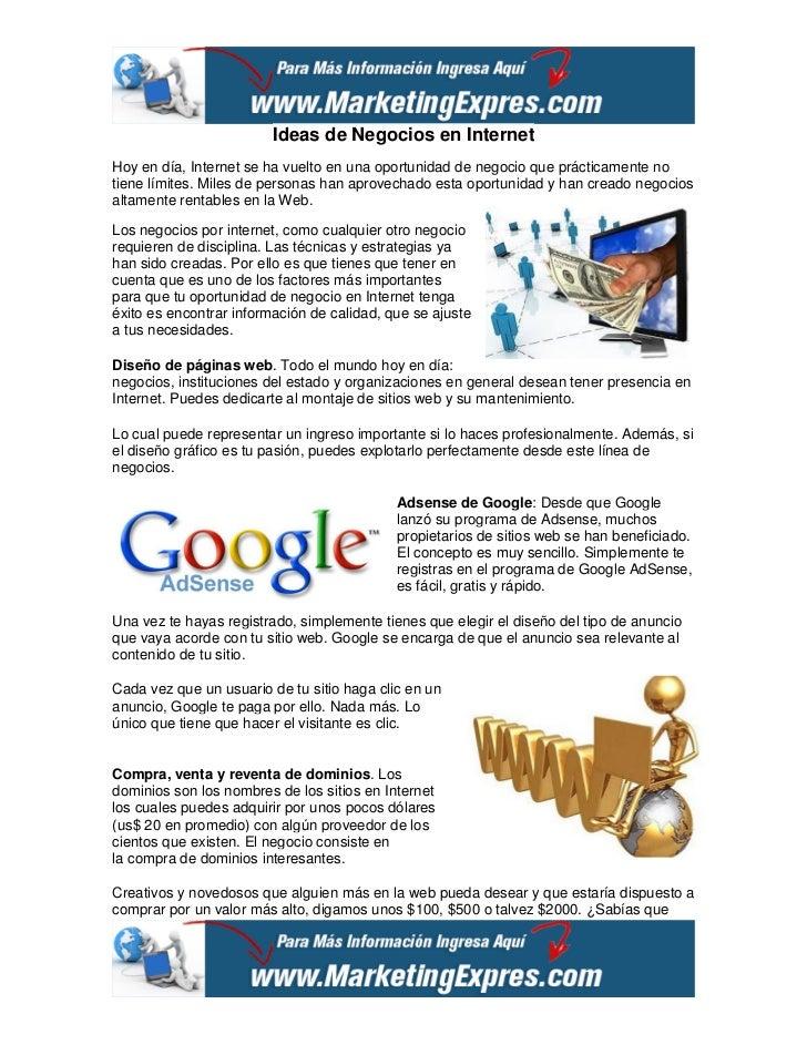 Ideas de Negocios en InternetHoy en día, Internet se ha vuelto en una oportunidad de negocio que prácticamente notiene lím...