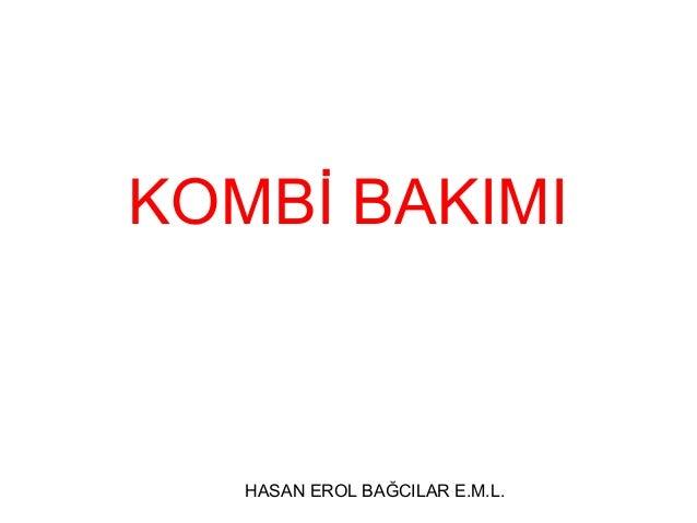 HASAN EROL BAĞCILAR E.M.L. KOMBİ BAKIMI