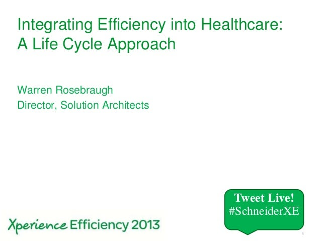 1Integrating Efficiency into Healthcare:A Life Cycle ApproachWarren RosebraughDirector, Solution ArchitectsTweet Live!#Sch...