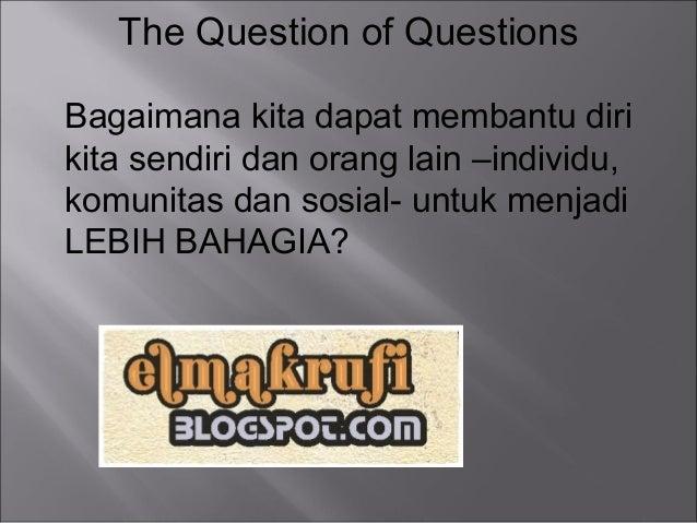 The Question of QuestionsBagaimana kita dapat membantu dirikita sendiri dan orang lain –individu,komunitas dan sosial- unt...