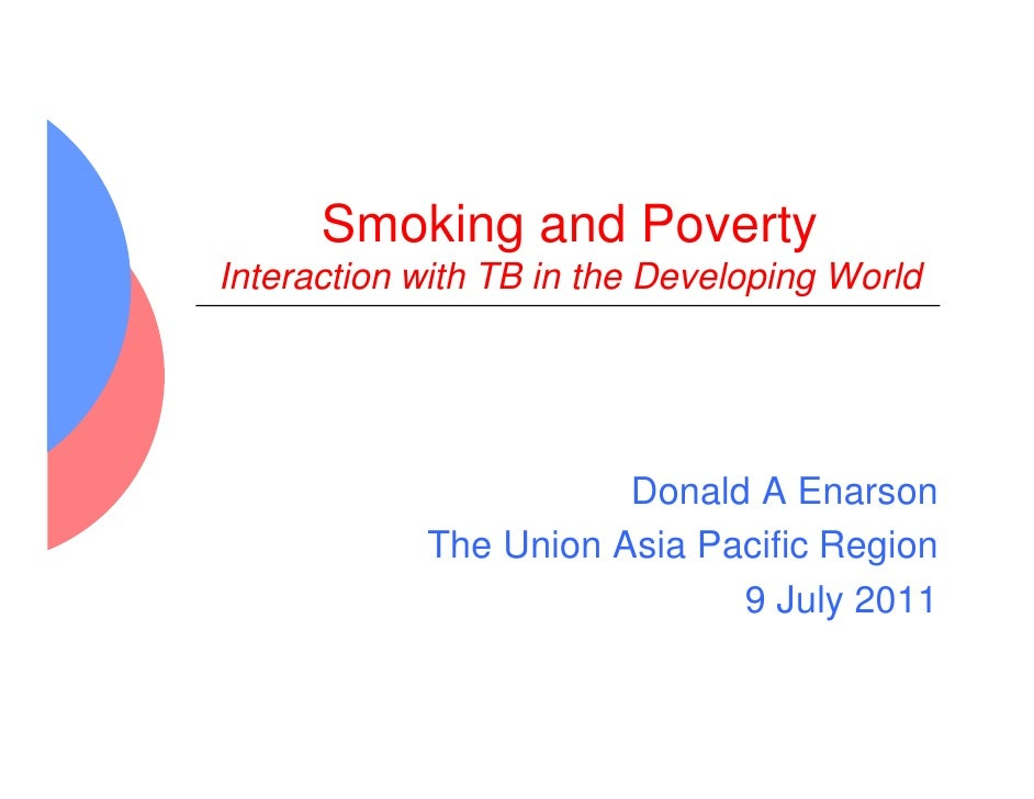 Smoking and PovertyInteraction with TB in the Developing World                       Donald A Enarson            The Union...