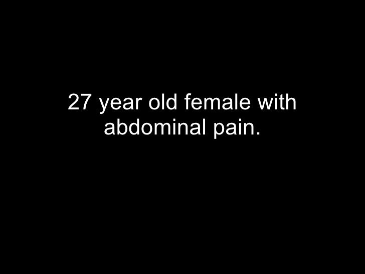 27 year old female with abdominal pain.
