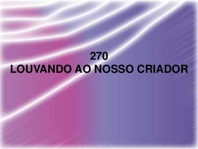 270 LOUVANDO AO NOSSO CRIADOR
