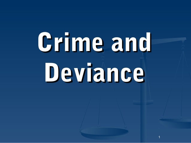 1 Crime andCrime and DevianceDeviance