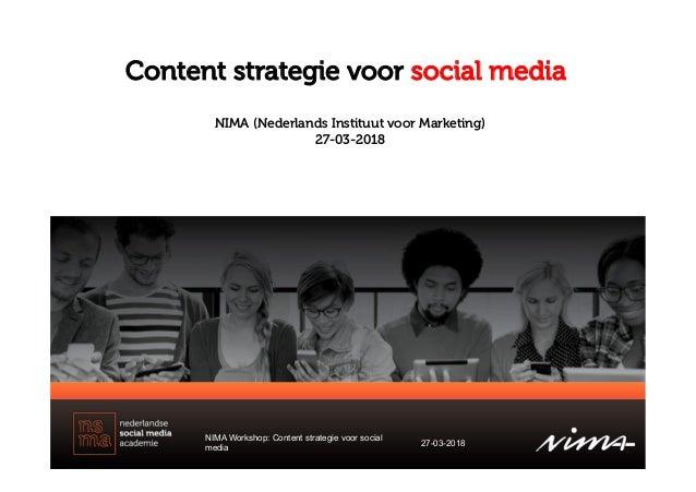 Content strategie voor social media NIMA Workshop: Content strategie voor social media 27-03-2018 NIMA (Nederlands Institu...