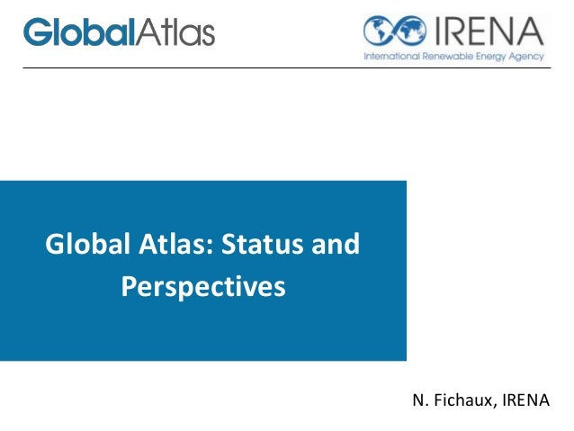 Global Atlas: Status and Perspectives N. Fichaux, IRENA