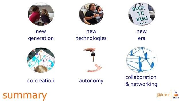 @korz summary co-creation autonomy collaboration & networking new generation new technologies new era