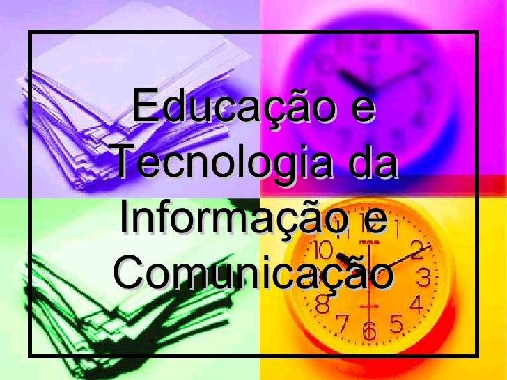 Educação e Tecnologia da Informação e Comunicação