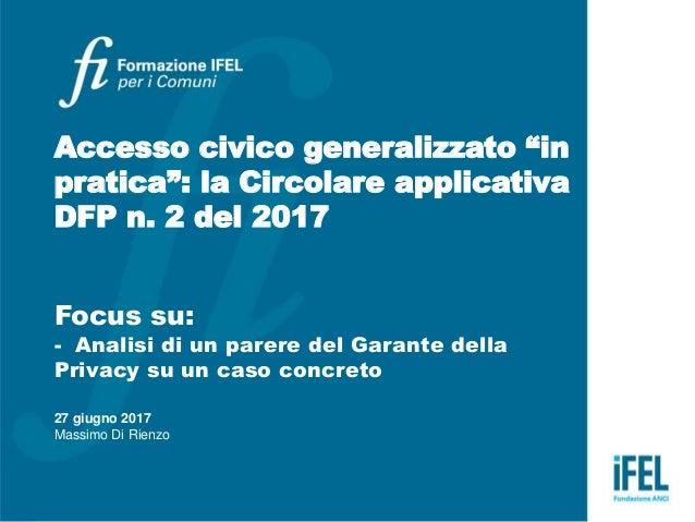 """Accesso civico generalizzato """"in pratica"""": la Circolare applicativa DFP n. 2 del 2017 Focus su: - Analisi di un parere del..."""