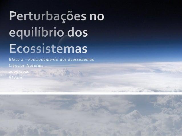 Bloco 2 – Funcionamento dos EcossistemasCiências Naturais2009-20108º Ano