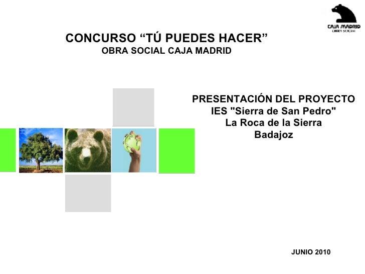 """CONCURSO """"TÚ PUEDES HACER""""     OBRA SOCIAL CAJA MADRID                        PRESENTACIÓN DEL PROYECTO                   ..."""