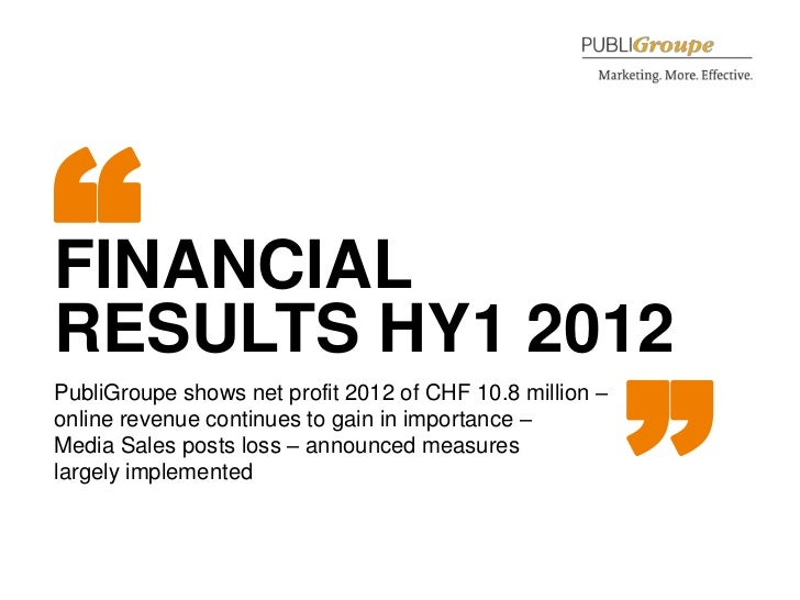 """""""FINANCIALRESULTS HY1 2012                                          """"PubliGroupe shows net profit 2012 of CHF 10.8 million..."""