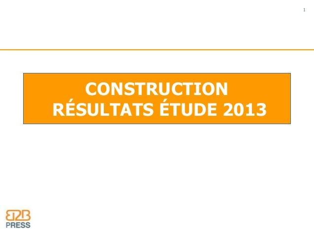 CONSTRUCTION  RÉSULTATS ÉTUDE 2013  1