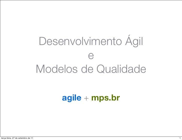 Desenvolvimento Ágil                                             e                                    Modelos de Qualidade...