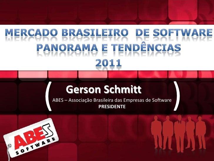 Mercado Brasileiro  de Software<br />Panorama e Tendências<br />2011<br />)<br />(<br />Gerson Schmitt<br />ABES – Associa...