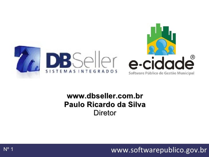 Nº  www.dbseller.com.br Paulo Ricardo da Silva Diretor www.softwarepublico.gov.br