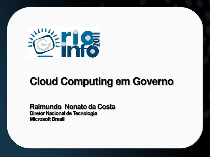 Cloud Computing em GovernoRaimundo Nonato da CostaDiretor Nacional de TecnologiaMicrosoft Brasil