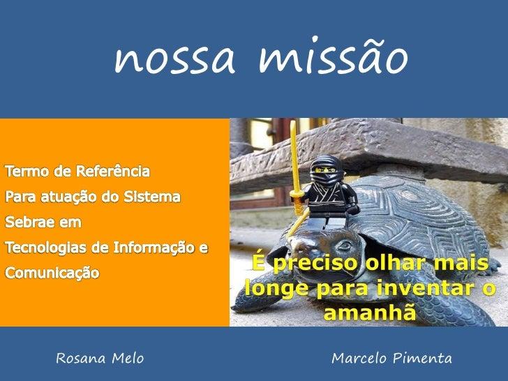 nossa missãoRosana Melo    Marcelo Pimenta