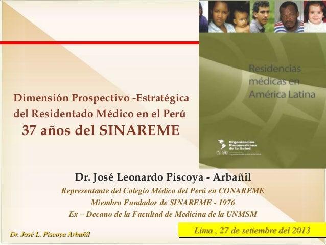 Dr. José L. Piscoya Arbañil Dr. José Leonardo Piscoya - Arbañil Representante del Colegio Médico del Perú en CONAREME Miem...