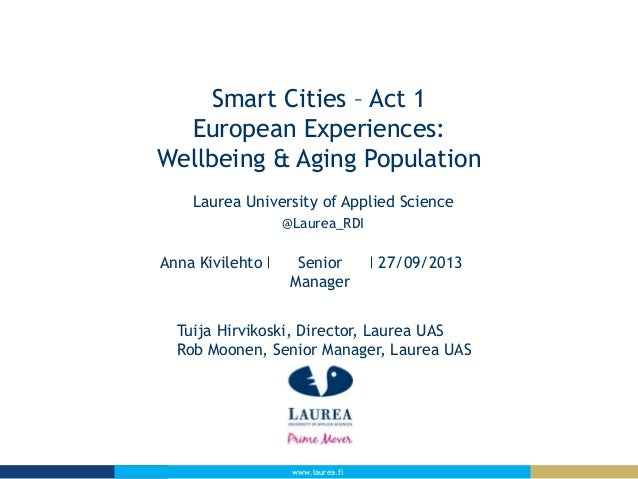 www.laurea.fi Smart Cities – Act 1 European Experiences: Wellbeing & Aging Population Laurea University of Applied Science...