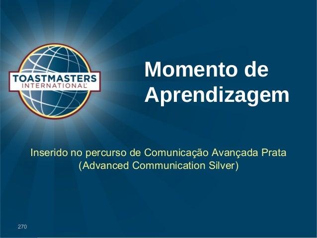 Momento de  Aprendizagem  Inserido no percurso de Comunicação Avançada Prata  (Advanced Communication Silver)  270