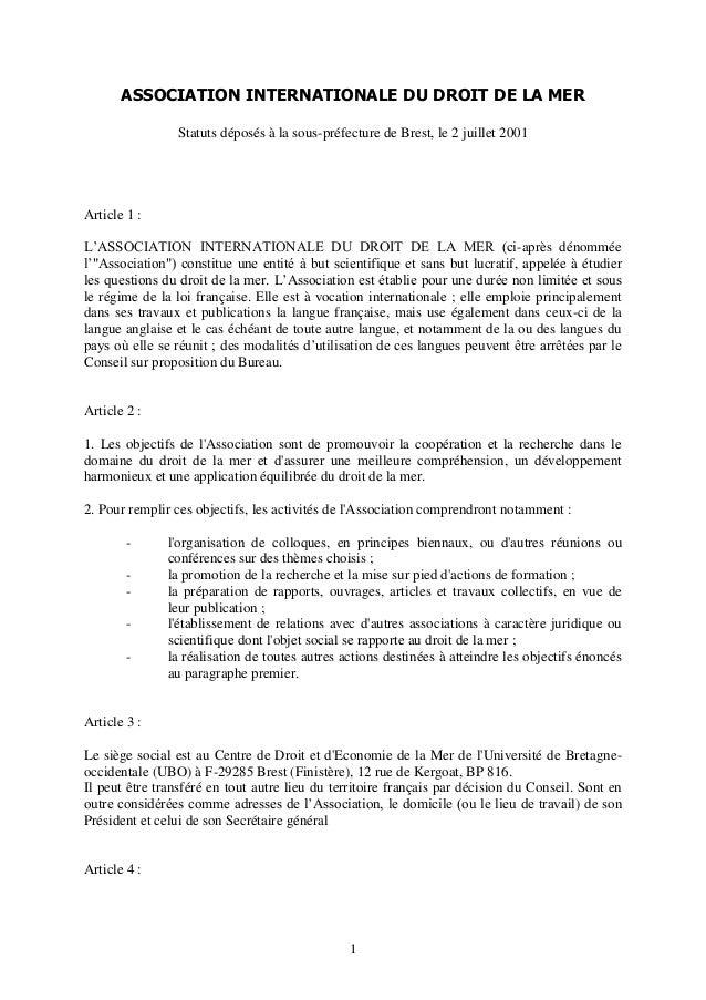 1 ASSOCIATION INTERNATIONALE DU DROIT DE LA MER Statuts déposés à la sous-préfecture de Brest, le 2 juillet 2001 Article 1...