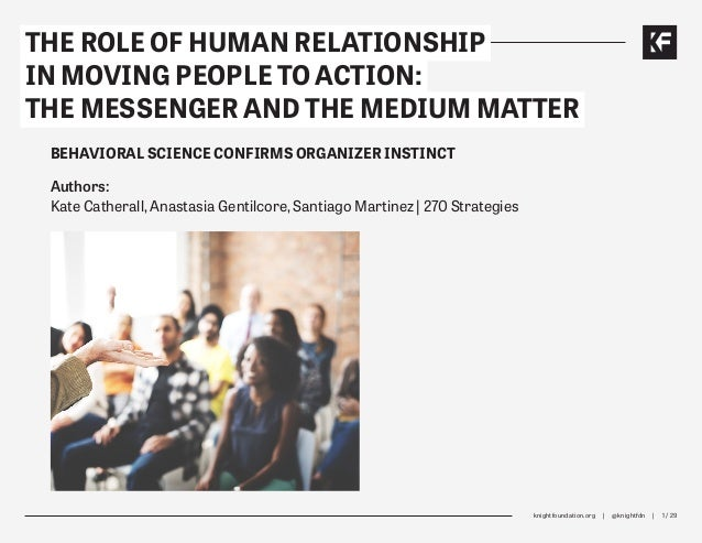 knightfoundation.org | @knightfdn | 1 / 29 THE ROLE OF HUMAN RELATIONSHIP IN MOVING PEOPLE TO ACTION: THE MESSENGER AND TH...