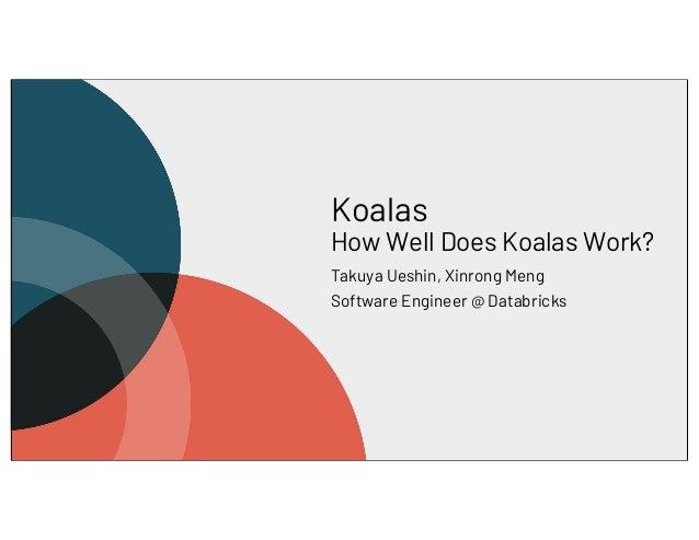 Koalas How Well Does Koalas Work? Takuya Ueshin, Xinrong Meng Software Engineer @ Databricks