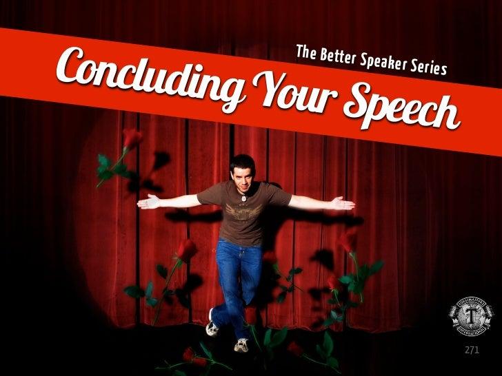 Concluding             T h e B e tt e r S p                                    eaker Series           Your Speech         ...